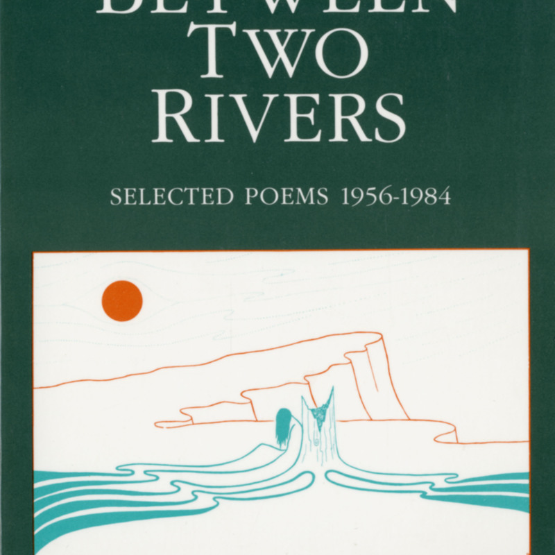 <i>Between Two Rivers: Selected Poems, 1956-1984</i>.