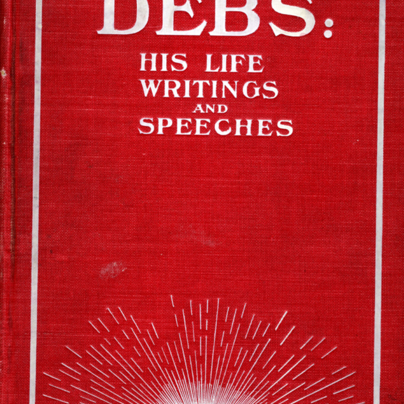 Debs, His Life, Writings, and Speeches.